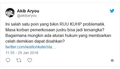 Twitter pesan oleh @akibaryou: Ini salah satu poin yang bikin RUU KUHP problematik. Masa korban pemerkosaan justru bisa jadi tersangka? Bagaimana mungkin ada aturan hukum yang membiarkan celah demikian dapat disahkan?
