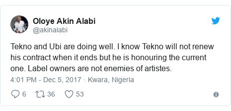 Twitter post by @akinalabi: Tekno and Ubi are doing well. I know Tekno will not renew his contract when it ends but he is honouring the current one. Label owners are not enemies of artistes.