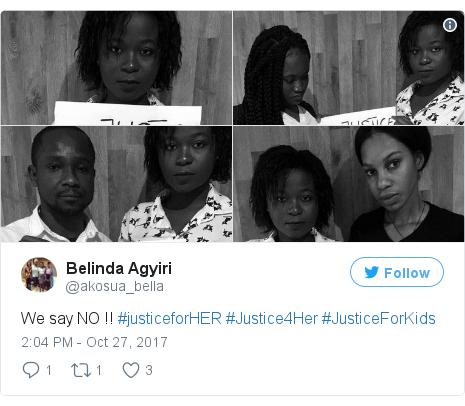 Twitter post by @akosua_bella: We  say NO !! #justiceforHER #Justice4Her #JusticeForKids
