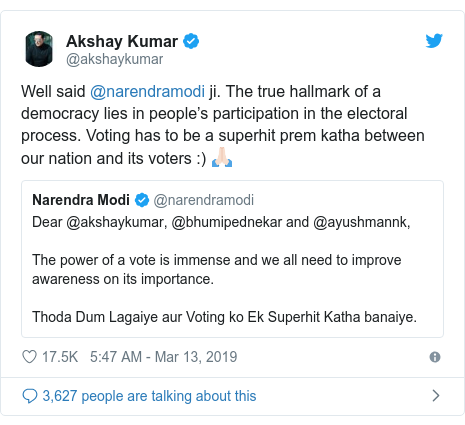 Twitter post by @akshaykumar: Well said @narendramodi ji. The true hallmark of a democracy lies in people's participation in the electoral process. Voting has to be a superhit prem katha between our nation and its voters  ) 🙏🏻