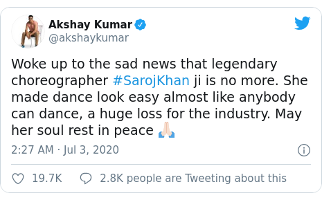 Twitter post by @akshaykumar: Woke up to the sad news that legendary choreographer #SarojKhan ji is no more. She made dance look easy almost like anybody can dance, a huge loss for the industry. May her soul rest in peace 🙏🏻