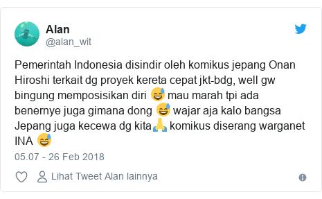 Twitter pesan oleh @alan_wit: Pemerintah Indonesia disindir oleh komikus jepang Onan Hiroshi terkait dg proyek kereta cepat jkt-bdg, well gw bingung memposisikan diri 😅 mau marah tpi ada benernye juga gimana dong 😅 wajar aja kalo bangsa Jepang juga kecewa dg kita🙏 komikus diserang warganet INA 😅