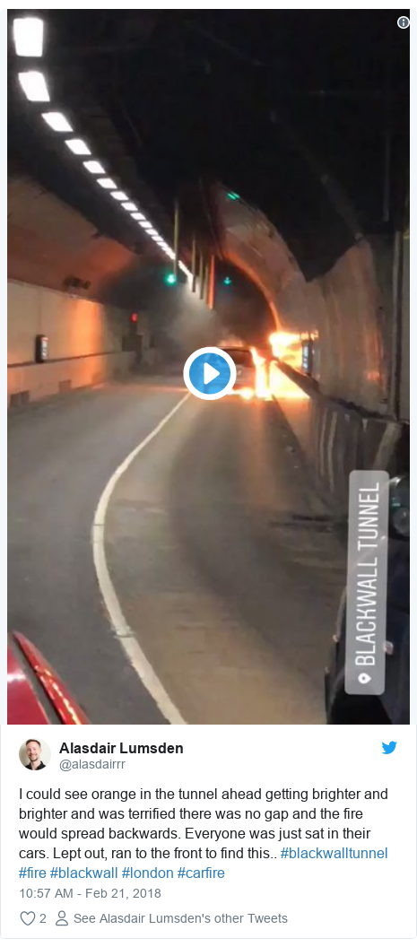 Twitter post by @alasdairrr: I could see orange in the tunnel ahead getting brighter and brighter and was terrified there was no gap and the fire would spread backwards. Everyone was just sat in their cars. Lept out, ran to the front to find this.. #blackwalltunnel #fire #blackwall #london #carfire