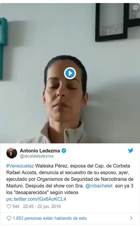 """Publicación de Twitter por @alcaldeledezma: #Venezuelaz Waleska Pérez, esposa del Cap. de Corbeta Rafael Acosta, denuncia el secuestro de su esposo, ayer, ejecutado por Organismos de Seguridad de Narcotirania de Maduro. Después del show con Sra. @mbachelet  son ya 3 los """"desaparecidos"""" según videos"""