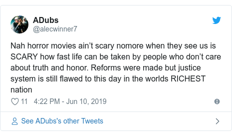Twitter post by @alecwinner7: Nah horror movies ain't scary nomore when they see us is SCARY how fast life can be taken by people who don't care about truth and honor. Reforms were made but justice system is still flawed to this day in the worlds RICHEST nation