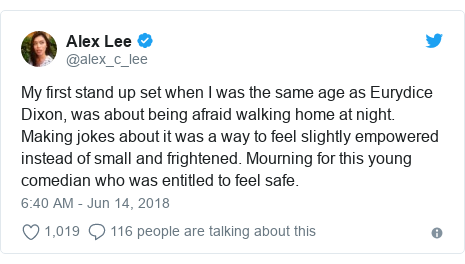 Twitter post by @alex_c_lee: My first stand up set when I was the same age as Eurydice Dixon, was about being afraid walking home at night. Making jokes about it was a way to feel slightly empowered instead of small and frightened. Mourning for this young comedian who was entitled to feel safe.