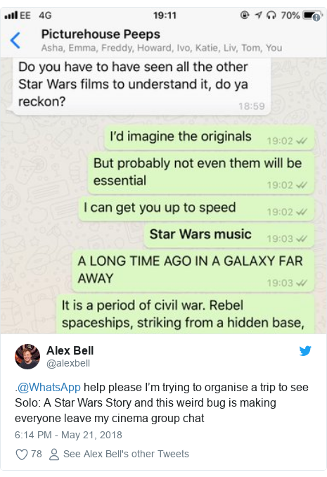 Twitter post by @alexbell: .@WhatsApp help please I'm trying to organise a trip to see Solo  A Star Wars Story and this weird bug is making everyone leave my cinema group chat