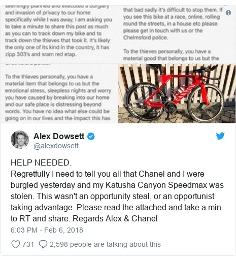 Twitter post by @alexdowsett: HELP NEEDED.Regretfully I need to tell you all that Chanel and I were burgled yesterday and my Katusha Canyon Speedmax was stolen. This wasn't an opportunity steal, or an opportunist taking advantage. Please read the attached and take a min to RT and share. Regards Alex & Chanel