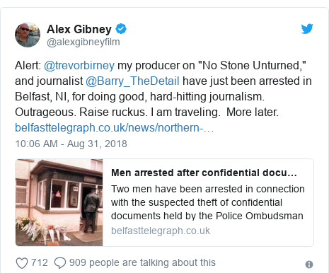 """Twitter post by @alexgibneyfilm: Alert  @trevorbirney my producer on """"No Stone Unturned,"""" and journalist @Barry_TheDetail have just been arrested in Belfast, NI, for doing good, hard-hitting journalism. Outrageous. Raise ruckus. I am traveling.  More later."""