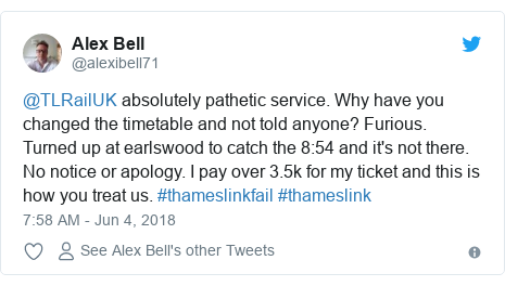 Twitter post by @alexibell71: @TLRailUK absolutely pathetic service. Why have you changed the timetable and not told anyone? Furious. Turned up at earlswood to catch the 8 54 and it's not there. No notice or apology. I pay over 3.5k for my ticket and this is how you treat us. #thameslinkfail #thameslink