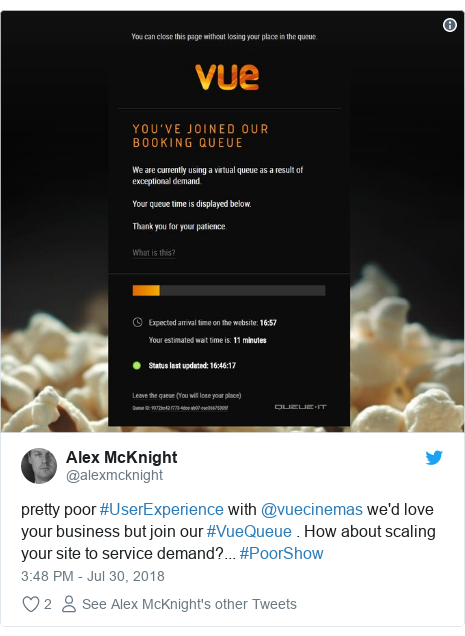 Twitter post by @alexmcknight: pretty poor #UserExperience with @vuecinemas we'd love your business but join our #VueQueue . How about scaling your site to service demand?... #PoorShow