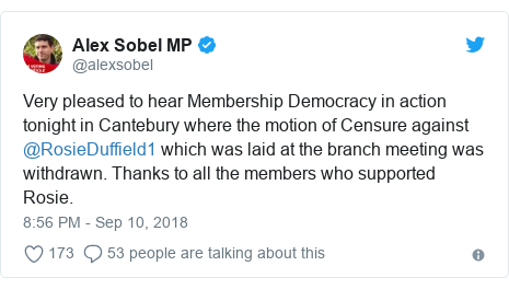 Twitter post by @alexsobel: Very pleased to hear Membership Democracy in action tonight in Cantebury where the motion of Censure against @RosieDuffield1 which was laid at the branch meeting was withdrawn. Thanks to all the members who supported Rosie.