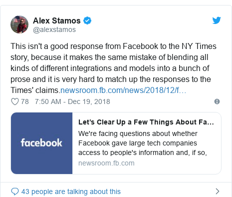 Twitter post by @alexstamos: This isn't a good response from Facebook to the NY Times story, because it makes the same mistake of blending all kinds of different integrations and models into a bunch of prose and it is very hard to match up the responses to the Times' claims.