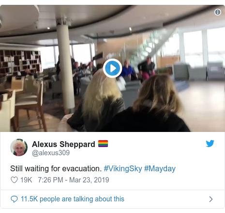 Twitter waxaa daabacay @alexus309: Still waiting for evacuation. #VikingSky #Mayday
