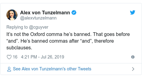 "Twitter post by @alexvtunzelmann: It's not the Oxford comma he's banned. That goes before ""and"". He's banned commas after ""and"", therefore subclauses."