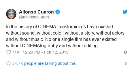 Twitter post by @alfonsocuaron: In the history of CINEMA, masterpieces have existed without sound, without color, without a story, without actors and without music. No one single film has ever existed without CINEMAtography and without editing.