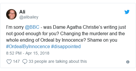 Twitter post by @alibailey: I'm sorry @BBC - was Dame Agatha Christie's writing just not good enough for you? Changing the murderer and the whole ending of Ordeal by Innocence? Shame on you #OrdealByInnocence #disappointed