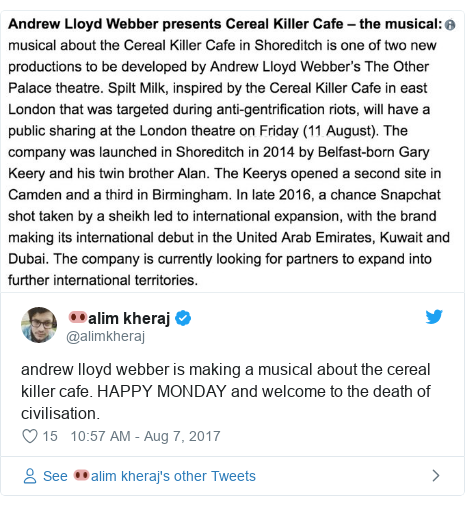 Twitter post by @alimkheraj: andrew lloyd webber is making a musical about the cereal killer cafe. HAPPY MONDAY and welcome to the death of civilisation.