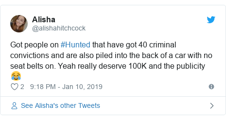 Twitter post by @alishahitchcock: Got people on #Hunted that have got 40 criminal convictions and are also piled into the back of a car with no seat belts on. Yeah really deserve 100K and the publicity 😂