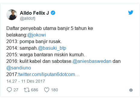Twitter pesan oleh @alldofj: Daftar penyebab utama banjir 5 tahun ke belakang @jokowi2013  pompa banjir rusak.2014  sampah.@basuki_btp2015  warga bantaran miskin kumuh.2016  kulit kabel dan sabotase.@aniesbaswedan dan @sandiuno2017