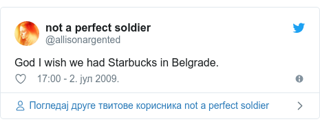Twitter post by @allisonargented: God I wish we had Starbucks in Belgrade.