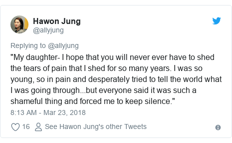 "Twitter post by @allyjung: ""My daughter- I hope that you will never ever have to shed the tears of pain that I shed for so many years. I was so young, so in pain and desperately tried to tell the world what I was going through...but everyone said it was such a shameful thing and forced me to keep silence."""