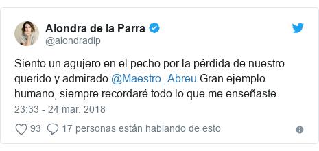 Publicación de Twitter por @alondradlp: Siento un agujero en el pecho por la pérdida de nuestro querido y admirado @Maestro_Abreu Gran ejemplo humano, siempre recordaré todo lo que me enseñaste