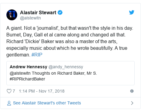 Twitter post by @alstewitn: A giant. Not a 'journalist', but that wasn't the style in his day. Burnet, Day, Gall et al came along and changed all that. Richard 'Dickie' Baker was also a master of the arts, especially music about which he wrote beautifully. A true gentleman. #RIP