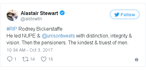 Twitter post by @alstewitn: #RIP Rodney BickerstaffeHe led NUPE & @unisontweets with distinction, integrity & vision. Then the pensioners. The kindest & truest of men.