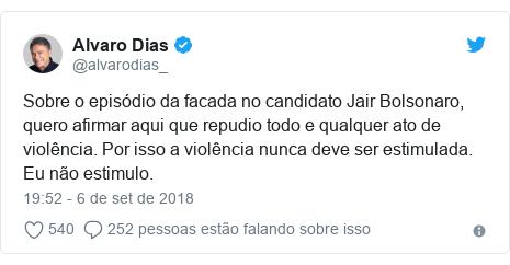 Twitter post de @alvarodias_: Sobre o episódio da facada no candidato Jair Bolsonaro, quero afirmar aqui que repudio todo e qualquer ato de violência. Por isso a violência nunca deve ser estimulada. Eu não estimulo.