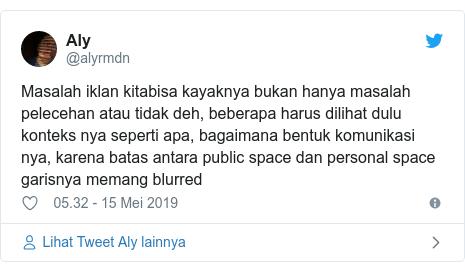 Twitter pesan oleh @alyrmdn: Masalah iklan kitabisa kayaknya bukan hanya masalah pelecehan atau tidak deh, beberapa harus dilihat dulu konteks nya seperti apa, bagaimana bentuk komunikasi nya, karena batas antara public space dan personal space garisnya memang blurred