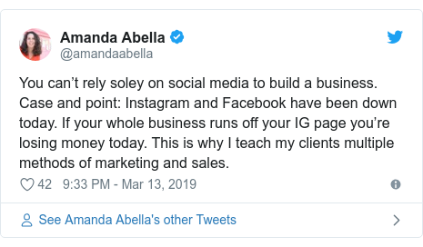 Twitter post by @amandaabella: You can't rely soley on social media to build a business. Case and point  Instagram and Facebook have been down today. If your whole business runs off your IG page you're losing money today. This is why I teach my clients multiple methods of marketing and sales.