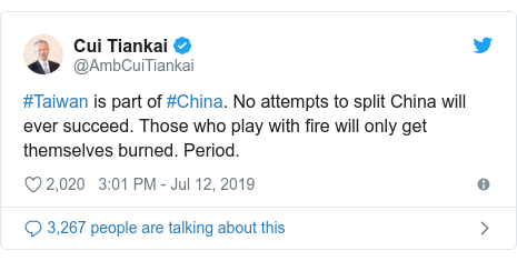 Twitter post by @AmbCuiTiankai: #Taiwan is part of #China. No attempts to split China will ever succeed. Those who play with fire will only get themselves burned. Period.