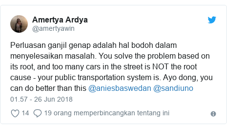 Twitter pesan oleh @amertyawin: Perluasan ganjil genap adalah hal bodoh dalam menyelesaikan masalah. You solve the problem based on its root, and too many cars in the street is NOT the root cause - your public transportation system is. Ayo dong, you can do better than this @aniesbaswedan @sandiuno