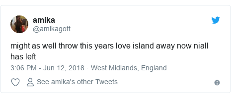 Twitter post by @amikagott: might as well throw this years love island away now niall has left