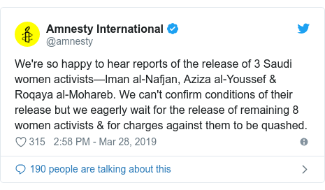 Twitter post by @amnesty: We're so happy to hear reports of the release of 3 Saudi women activists—Iman al-Nafjan, Aziza al-Youssef & Roqaya al-Mohareb. We can't confirm conditions of their release but we eagerly wait for the release of remaining 8 women activists & for charges against them to be quashed.