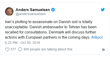 Twitter post by @anderssamuelsen: Iran's plotting to assassinate on Danish soil is totally unacceptable. Danish ambassador to Tehran has been recalled for consultations. Denmark will discuss further actions with European partners in the coming days. #dkpol