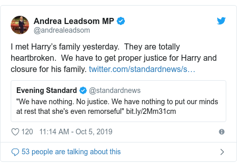 Twitter post by @andrealeadsom: I met Harry's family yesterday.  They are totally heartbroken.  We have to get proper justice for Harry and closure for his family.