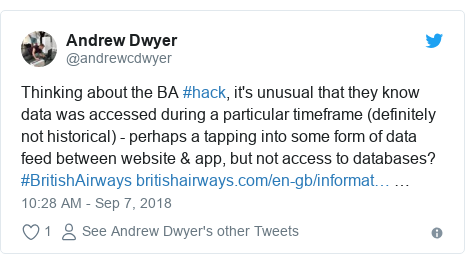 Twitter post by @andrewcdwyer: Thinking about the BA #hack, it's unusual that they know data was accessed during a particular timeframe (definitely not historical) - perhaps a tapping into some form of data feed between website & app, but not access to databases? #BritishAirways  …