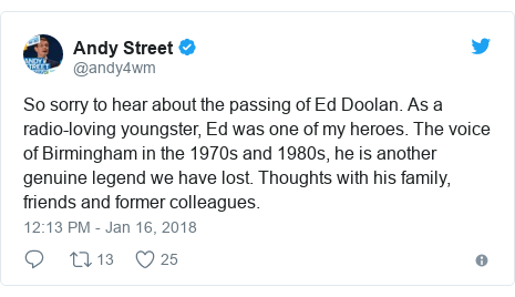 Twitter post by @andy4wm: So sorry to hear about the passing of Ed Doolan. As a radio-loving youngster, Ed was one of my heroes. The voice of Birmingham in the 1970s and 1980s, he is another genuine legend we have lost. Thoughts with his family, friends and former colleagues.