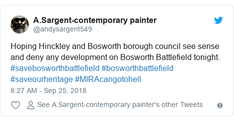 Twitter post by @andysargent549: Hoping Hinckley and Bosworth borough council see sense and deny any development on Bosworth Battlefield tonight. #savebosworthbattlefield #bosworthbattlefield #saveourheritage #MIRAcangotohell