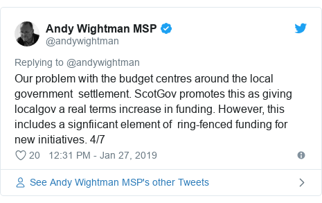 Twitter post by @andywightman: Our problem with the budget centres around the local government  settlement. ScotGov promotes this as giving localgov a real terms increase in funding. However, this includes a signfiicant element of  ring-fenced funding for new initiatives. 4/7