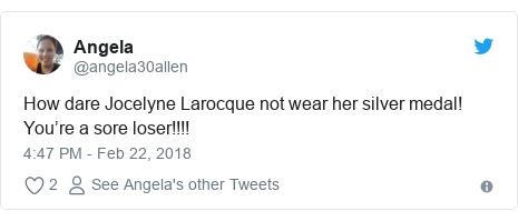 Twitter post by @angela30allen: How dare Jocelyne Larocque not wear her silver medal! You're a sore loser!!!!