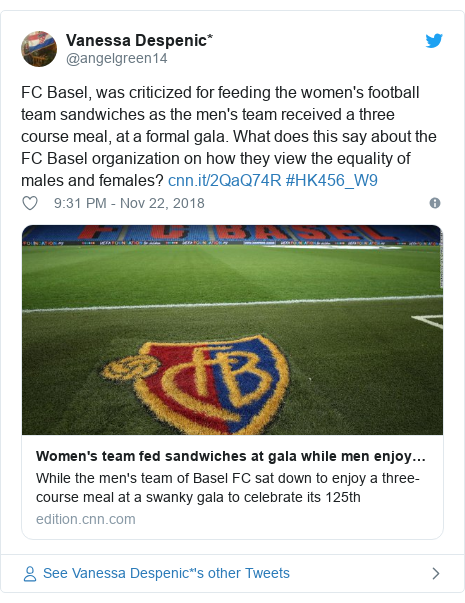 Twitter post by @angelgreen14: FC Basel, was criticized for feeding the women's football team sandwiches as the men's team received a three course meal, at a formal gala. What does this say about the FC Basel organization on how they view the equality of males and females?  #HK456_W9