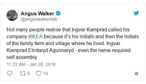 Twitter post by @anguswalkertalk: Not many people realise that Ingvar Kamprad called his company #IKEA because it's his initials and then the initials of the family farm and village where he lived. Ingvar Kamprad Elmtaryd Agunnaryd - even the name required self assembly