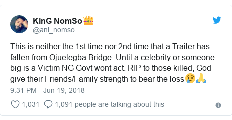 Twitter post by @ani_nomso: This is neither the 1st time nor 2nd time that a Trailer has fallen from Ojuelegba Bridge. Until a celebrity or someone big is a Victim NG Govt wont act. RIP to those killed, God give their Friends/Family strength to bear the loss😢🙏