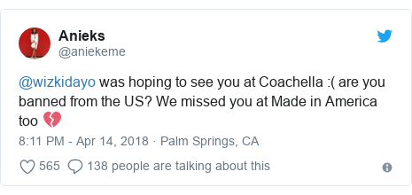 Twitter post by @aniekeme: @wizkidayo was hoping to see you at Coachella  ( are you banned from the US? We missed you at Made in America too 💔