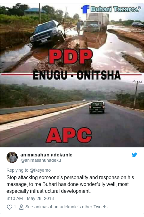 Twitter post by @animasahunadeku: Stop attacking someone's personality and response on his message, to me Buhari has done wonderfully well, most especially infrastructural development.