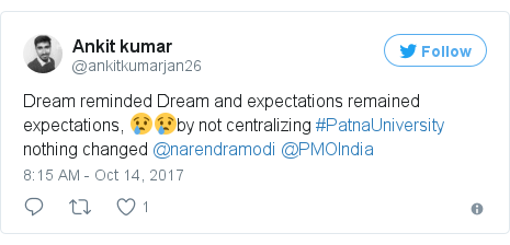 Twitter post by @ankitkumarjan26: Dream reminded Dream and expectations remained expectations, 😢😢by not centralizing #PatnaUniversity nothing changed @narendramodi @PMOIndia