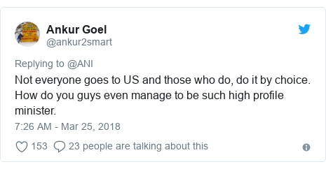 Twitter post by @ankur2smart: Not everyone goes to US and those who do, do it by choice. How do you guys even manage to be such high profile minister.